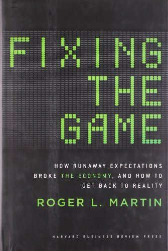 9781422172292: Fixing the Game: How Runaway Expectations Broke the Economy, and How to Get Back to Reality
