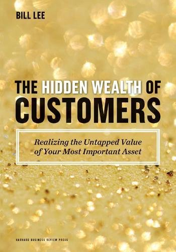 9781422172315: The Hidden Wealth of Customers: Realizing the Untapped Value of Your Most Important Asset