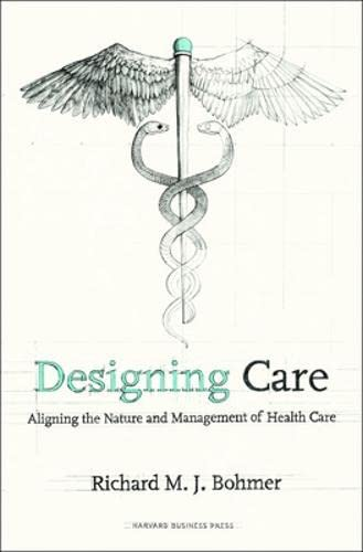 9781422175606: Designing Care: Aligning the Nature and Management of Health Care