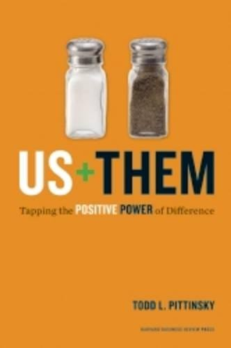 US + Plus Them: Tapping the Positive Power of Difference: Todd L. Pittinsky
