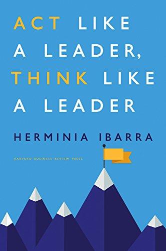 Act Like a Leader, Think Like a Leader: Ibarra, Herminia