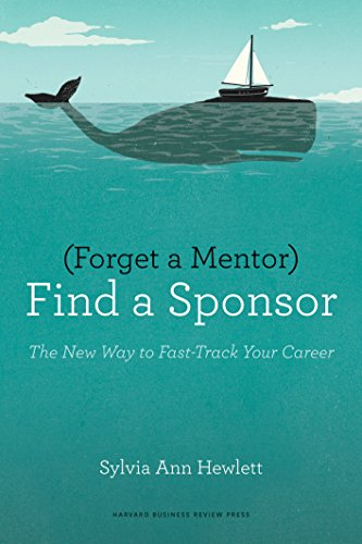 Forget a Mentor: Find a Sponsor (The New Way to Fast-Track Your Career)