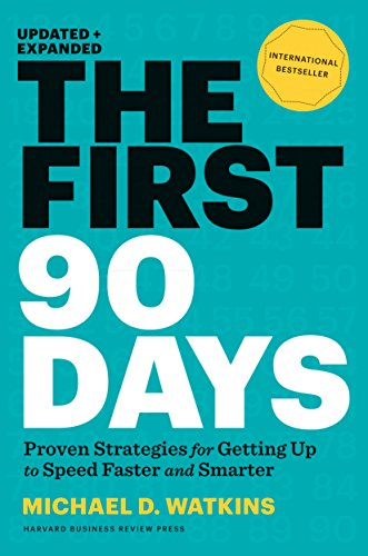 The First 90 Days: Proven Strategies for Getting Up to Speed Faster and Smarter, Updated and Expa...