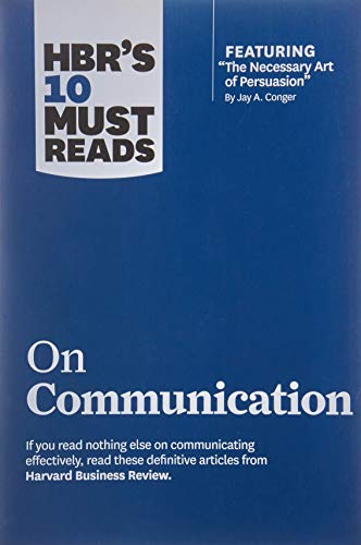 "9781422189863: HBR's 10 Must Reads on Communication (with featured article ""The Necessary Art of Persuasion,"" by Jay A. Conger)."