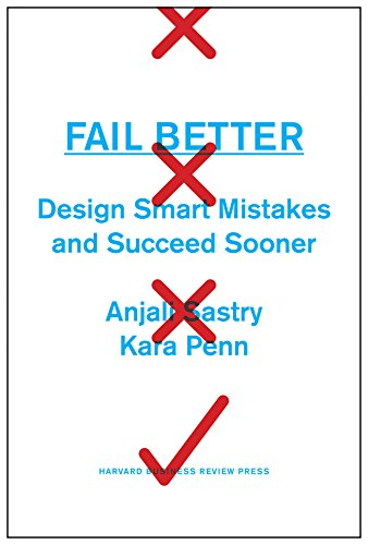 Fail Better: Design Smart Mistakes and Succeed Sooner (Hardcover): Anjali Sastry