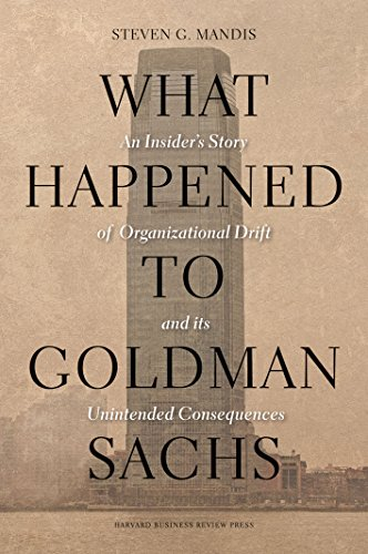 9781422194195: What Happened to Goldman Sachs: An Insider's Story of Organizational Drift and Its Unintended Consequences