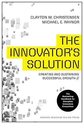 The Innovator's Solution: Creating and Sustaining Successful Growth (1422196577) by Clayton M. Christensen; Michael E. Raynor