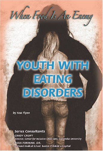 Youth with Eating Disorders: When Food Is an Enemy (Helping Youth with Mental, Physical, and Social...
