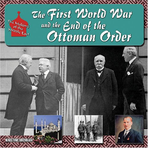 9781422201688: The First World War and the End of the Ottoman Order (The Making of the Middle East)