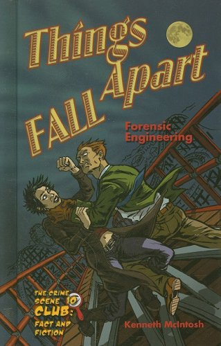 Things Fall Apart: Forensic Engineering (Crime Scene Club: Fact and Fiction): McIntosh, Kenneth