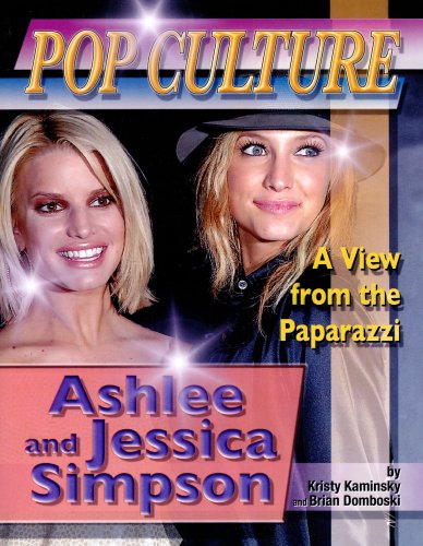 Ashlee and Jessica Simpson (Popular Culture, a View from the Paparazzi): Kaminsky, Kristy; Domboski...