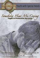 9781422204306: Somebody Hear Me Crying: Youth in Protective Services (Youth With Special Needs)