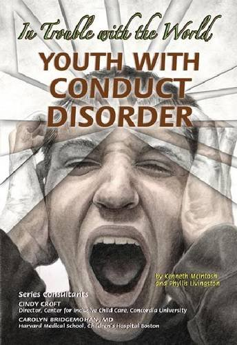 9781422204405: Youth With Conduct Disorder: In Trouble With the World (Helping Youth With Mental, Physical, & Social Disabilities)