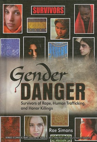 9781422204511: Gender Danger: Survivors of Rape, Human Trafficking, and Honor Killings (Survivors: Ordinary People, Extraordinary Circumstances)
