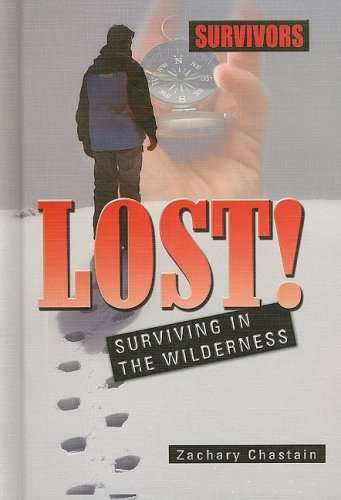 Lost! Surviving in the Wilderness (Survivors: Ordinary People, Extraordinary Circumstances): ...