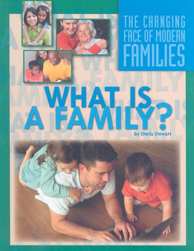 What Is a Family? (The Changing Face of Modern Families) (1422215288) by Sheila Stewart