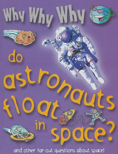 9781422215784: Why Why Why Do Astronauts Float in Space?