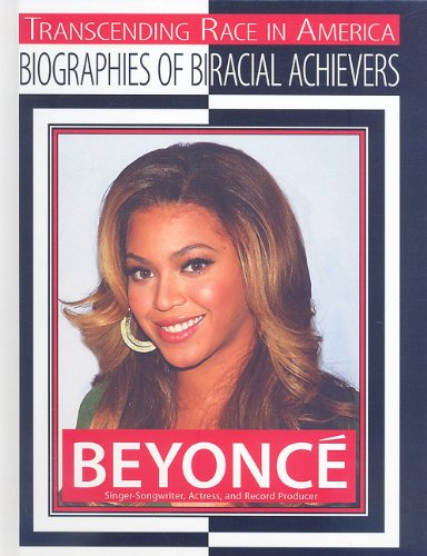 9781422216071: Beyonce: Singer-songwriter, Actress, and Record Producer (Transcending Race in America: Biographies of Biracial Achievers)