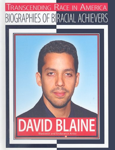 9781422216095: David Blaine: Illusionist and Endurance Artist (Transcending Race in America: Biographies of Biracial Achievers (Hardcover))