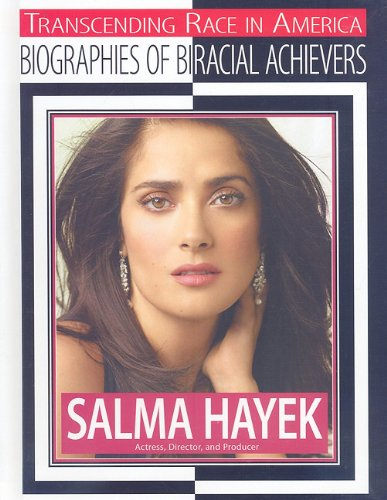 Salma Hayek: Actress, Director, and Producer (Transcending Race in America): Kerrily Sapet