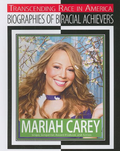 Mariah Carey: Singer, Songwriter, Record Producer, and Actress (Transcending Race in America: ...