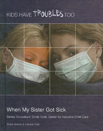 9781422217023: When My Sister Got Sick (Kids Have Troubles Too)