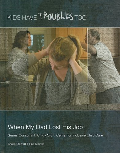 When My Dad Lost His Job (Kids Have Troubles Too) (1422217035) by Sheila Stewart; Rae Simons