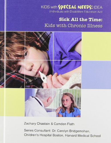 9781422217191: Sick All the Time: Kids with Chronic Illness (Kids with Special Needs: Idea (Individuals with Disabilities Education Act))