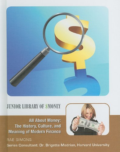 9781422217603: All About Money: The History, Culture, and Meaning of Modern Finance (Junior Library of Money)