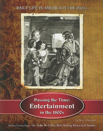 9781422218587: Passing the Time: Entertainment in the 1800s (Daily Life in America in the 1800s)
