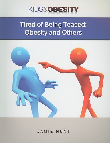Tired of Being Teased: Obesity and Others (Kids & Obesity): Jamie Hunt
