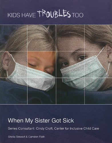 9781422219157: When My Sister Got Sick (Kids Have Troubles Too)