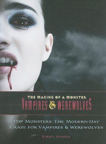 Pop Monsters: The Modern-Day Craze for Vampires and Werewolves (Making of a Monster: Vampires &...