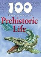 9781422220030: 100 Things You Should Know about Prehistoric Life