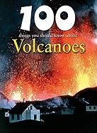 9781422220078: 100 Things You Should Know About Volcanoes (Unpredictable Nature: Changing Man's Daily Life)