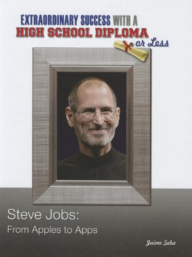 9781422222997: Steve Jobs: From Apples to Apps (Contemporary Biographies: Extraordinary Success With a High School Diploma or Less)