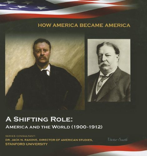 A Shifting Role: America and the World (1900-1912) (How America Became America): South, Victor