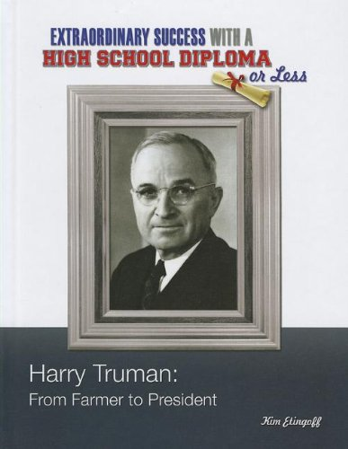 9781422224823: Harry Truman: From Farmer to President (Extraordinary Success with a High School Diploma or Less)