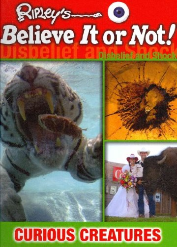 Curious Creatures (Ripley's Believe It or Not!: Disbelief and Shock!)