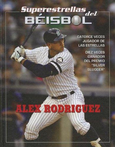 Alex Rodriguez (Superestrellas del beisbol / Superstars of Baseball) (Spanish Edition): Tania ...