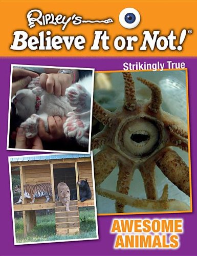Awesome Animals (Ripley's Believe It or Not!: Strikingly True)