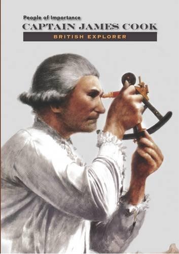 Captain James Cook: British Explorer (People of: Bowen, Richard A