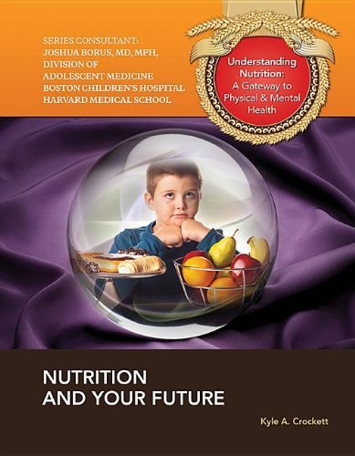 9781422228852: Nutrition and Your Future (Understanding Nutrition: A Gateway to Physical & Mental Health)