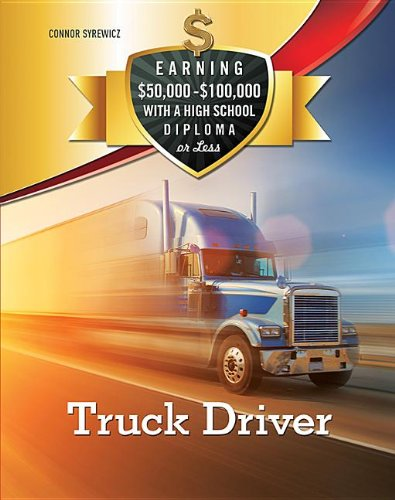 9781422229002: Truck Driver (Earning $50,000 - $100,000 with a High School Diploma or Les)