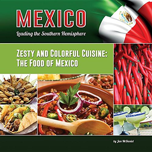 Zesty and Colorful Cuisine: The Food of Mexico (Hardcover): Jan McDaniel