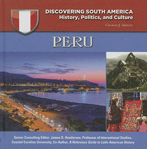Peru (Discovering South America: History, Politics, and Culture): Charles J Shields