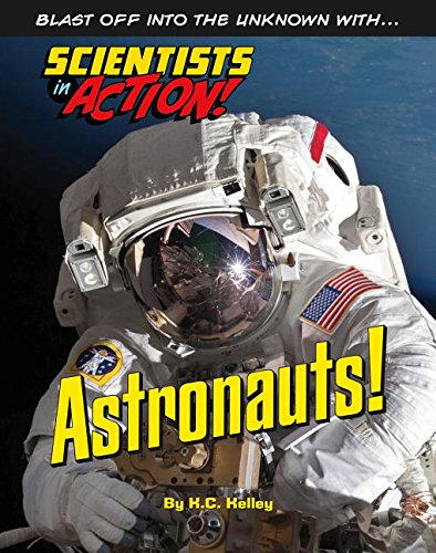 Astronauts! (Scientists in Action): K C Kelley