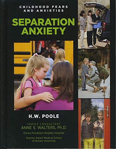 Separation Anxiety (Childhood Fears and Anxieties): Hilary W Poole
