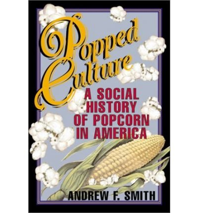 Popped Culture: A Social History of Popcorn in America (1422350428) by Andrew Smith