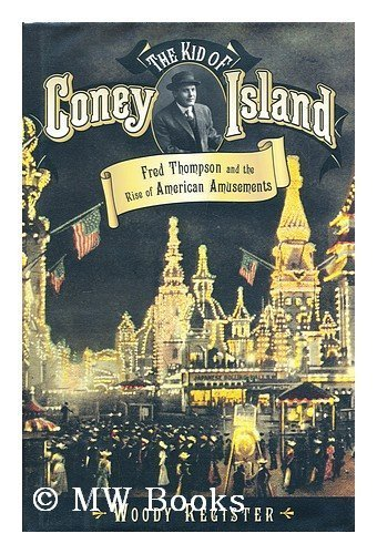9781422350683: Kid of Coney Island: Fred Thompson and the Rise of American Amusements